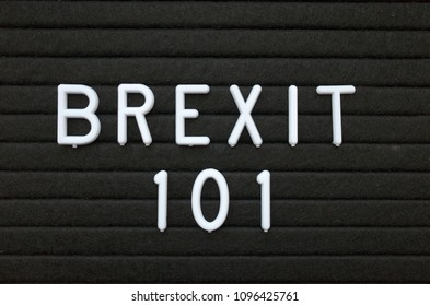 The words Brexit 101 in white plastic letters on a black letter board as an introduction to the decision of Britain to leave the European Union