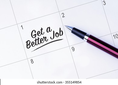 The words Get a Better Job on a calendar planner to remind you an important appointment with a pen on isolated white background. New Year concepts of goal and objective.