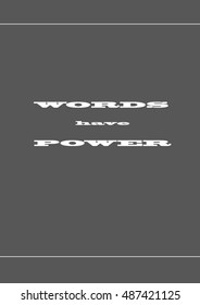 Words have power. Motivation, poster, quote, illustration, black background, white letters, background, texture
