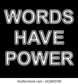 """""""WORDS HAVE POWER"""" on A black Background."""