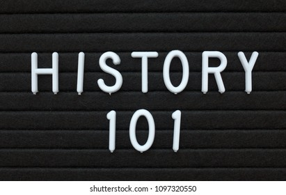 The words History 101 in white plastic letters on a black letter board as an introduction to the academic subject taught in schools and colleges