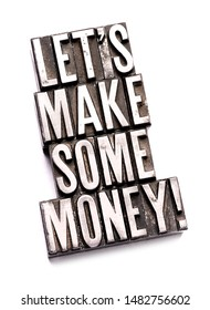 """The words """"Let's make some money"""" done in old letterpress type."""