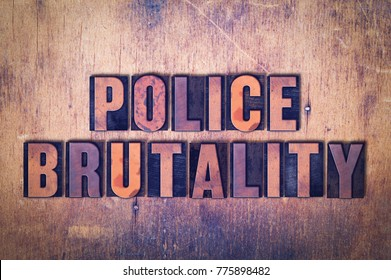The words Police Brutality concept and theme written in vintage wooden letterpress type on a grunge background.