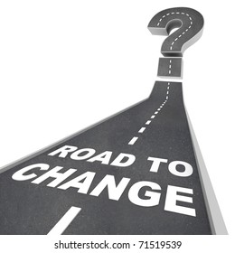 The words Road to Change in white letters on a street leading to a question mark, symbolizing the upheaval of changes