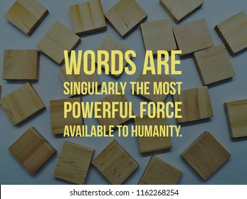 words are singularly the most powerful force available to humanity quote