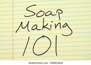 "The words ""Soap Making 101"" on a yellow legal pad"