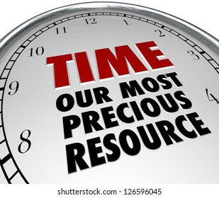The words Time - Our Most Precious Resource on the white face of a clock, pointing out that time is the most valuable commodity in our lives and once it is gone it is lost forever