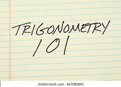 "The words ""Trigonometry 101"" on a yellow legal pad"
