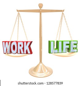 The words Work and Life are balanced against each other on a scale to determine what are the right amounts of each to create harmony in your life