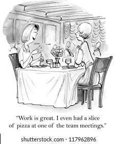 """Work is great. I even had a slice of pizza in one of the team meetings."""
