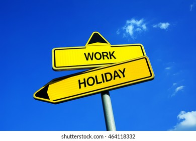 Work vs Holiday - Traffic sign with two options - Appeal to take days off from work. Free time of employee used for vacation, recreation, traveling and rest
