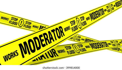 "Works moderator. Stop flood. Yellow warning tapes with inscription ""Works moderator. Stop flood"". 3D illustration. Isolated"