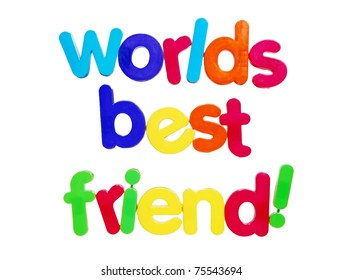 worlds best friend written in colorful plastic letters, isolated on white