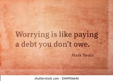 Worrying is like paying a debt you don't owe - famous American writer Mark Twain quote printed on vintage grunge paper