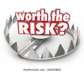 Worth the Risk red 3d words on a steel bear trap to illustrate danger and hazard that might not be worth the bad outcome
