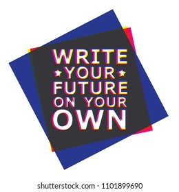 Write your future on your own. Future on your own, great design.  Future sticker. Typography lettering poster. Motivational quote. Life quote.