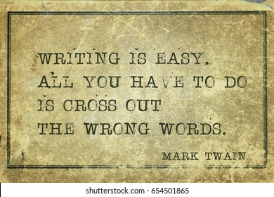 Writing is easy. All you have to do is cross out the wrong words - famous American writer Mark Twain quote printed on grunge vintage cardboard
