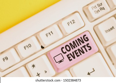 Writing note showing Coming Events. Business photo showcasing Happening soon Forthcoming Planned meet Upcoming In the Future White pc keyboard with note paper above the white background.