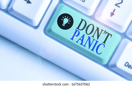 Writing note showing Dont Panic. Business photo showcasing suddenly feel so worried or frightened that you can not behave.