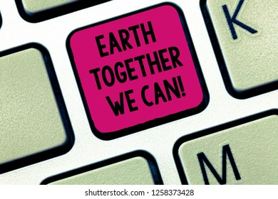 Writing note showing Earth Together We Can. Business photo showcasing Environment protection recycling reusing ecological Keyboard Intention to create computer message keypad idea.