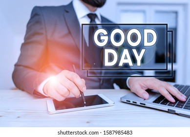 Writing note showing Good Day. Business photo showcasing Enjoying the moment with great weather Having lots of fun Male human wear formal clothes present use hitech smartphone.