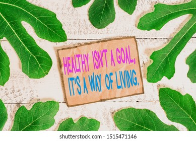 Writing note showing Healthy Isn T A Goal It S A Way Of Living. Business photo showcasing Create good habits routines.