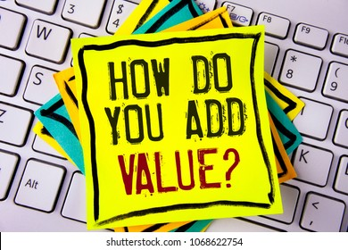 Writing note showing  How Do You Add Value Question. Business photo showcasing Bring business progress contribute earn written Yellow Sticky note paper placed White Keyboard. Top view.