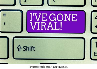 Writing note showing Ive have Gone Viral. Business photo showcasing medical term used to describe small infectious agent