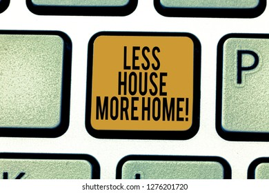 Writing note showing Less House More Home. Business photo showcasing Have a warm comfortable place to live with family love Keyboard key Intention to create computer message pressing keypad idea.