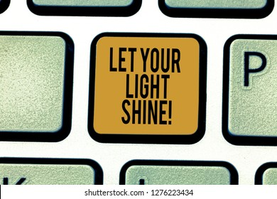 Writing note showing Let Your Light Shine. Business photo showcasing Always be brilliant inspiring fabulous positive Keyboard key Intention to create computer message pressing keypad idea.