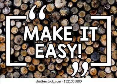 Writing note showing Make It Easy. Business photo showcasing Smart approach Effortless Free from worries or difficulties Wooden background vintage wood wild message ideas intentions thoughts.