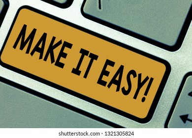 Writing note showing Make It Easy. Business photo showcasing Smart approach Effortless Free from worries or difficulties Keyboard key Intention to create computer message pressing keypad idea.