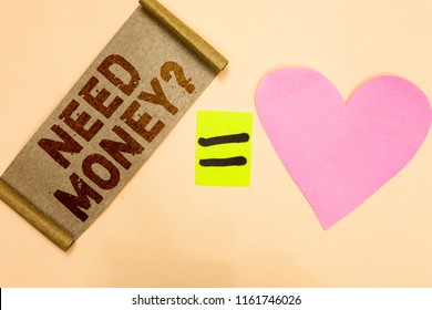 Writing note showing Need Money question. Business photo showcasing asking someone if he needs cash or bouns Get loan Piece fabric reminder equal sign pink heart sending romantic message.