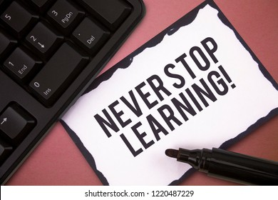 Writing note showing Never Stop Learning. Business photo showcasing Continue to Improve and Empower your Boundaries