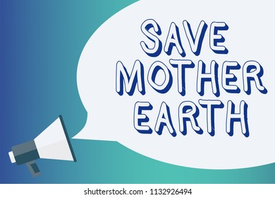 Writing note showing Save Mother Earth. Business photo showcasing doing small actions prevent wasting water heat energy Announcement signalling indication warning speaker alarming scripts.