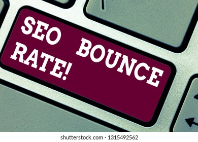 Writing note showing Seo Bounce Rate. Business photo showcasing Search engine optimization visitors navigate off the site Keyboard key Intention to create computer message pressing keypad idea.