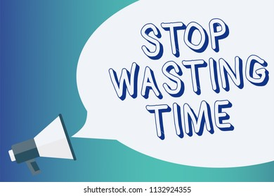 Writing note showing Stop Wasting Time. Business photo showcasing Organizing Management Schedule lets do it Start Now Announcement signalling indication warning speaker alarming scripts.