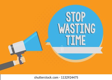 Writing note showing Stop Wasting Time. Business photo showcasing Organizing Management Schedule lets do it Start Now Alarming speaker signal warning announcement symbol script reporting.