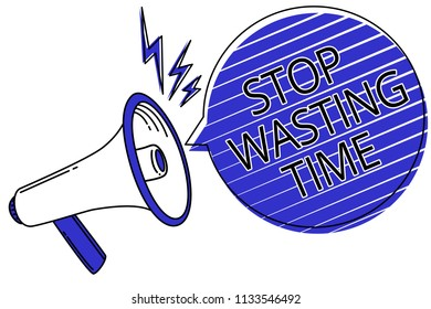 Writing note showing Stop Wasting Time. Business photo showcasing Organizing Management Schedule lets do it Start Now Script announcement message warning signals speakers alarming convey.