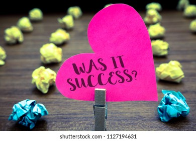 Writing note showing Was It Success Question. Business photo showcasing Happy feeling after achieving success in life Paper objects thoughts hart crumpled papers mistakes several tries.