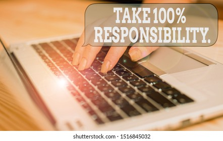 Writing note showing Take 100 Percent Responsibility. Business photo showcasing be responsible for list of things objects to do woman with laptop smartphone and office supplies technology.