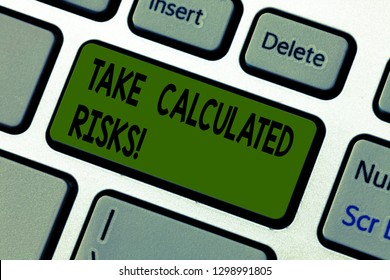 Writing note showing Take Calculated Risks. Business photo showcasing chance taken after careful valuation of the outcome Keyboard key Intention to create computer message pressing keypad idea.