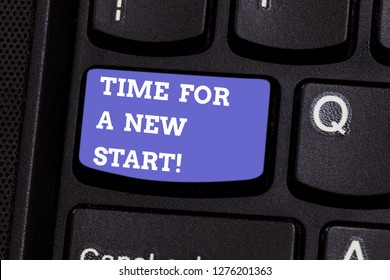 Writing note showing Time For A New Start. Business photo showcasing Trust the magic of Beginnings fresh new Rebirth Keyboard key Intention to create computer message pressing keypad idea.