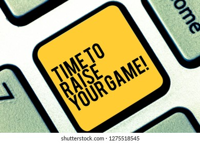Writing note showing Time To Raise Your Game. Business photo showcasing Be more competitive actions to become the winner Keyboard key Intention to create computer message pressing keypad idea.