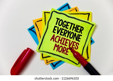 Writing note showing  Together Everyone Achieves More. Business photo showcasing Teamwork Cooperation Attain Acquire Success Pen marker ideas markers message communicate inform feelings thoughts.