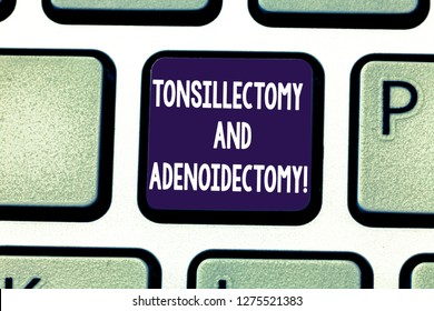 Writing note showing Tonsillectomy And Adenoidectomy. Business photo showcasing Procedure in removing tonsil and adenoid Keyboard key Intention to create computer message pressing keypad idea.
