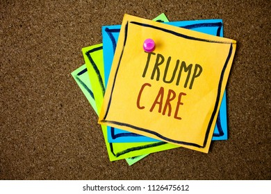 Writing note showing  Trump Care. Business photo showcasing refers to replacement for Affordable Care Act in united states Papers beautiful colours messages feelings card birthday valentine.