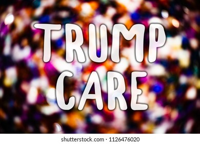 Writing note showing  Trump Care. Business photo showcasing refers to replacement for Affordable Care Act in united states Messages light background lovely thoughts enlighten reflections.