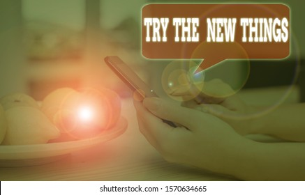 Writing note showing Try The New Things. Business photo showcasing Breaks up Life Routine Learn some Innovative Skills.