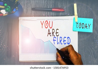 Writing note showing You Are Fired. Business photo showcasing Getting out from the job and become jobless not end the career.